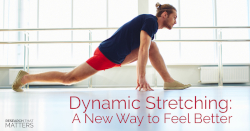 Dynamic Stretching A New Way to Feel Better